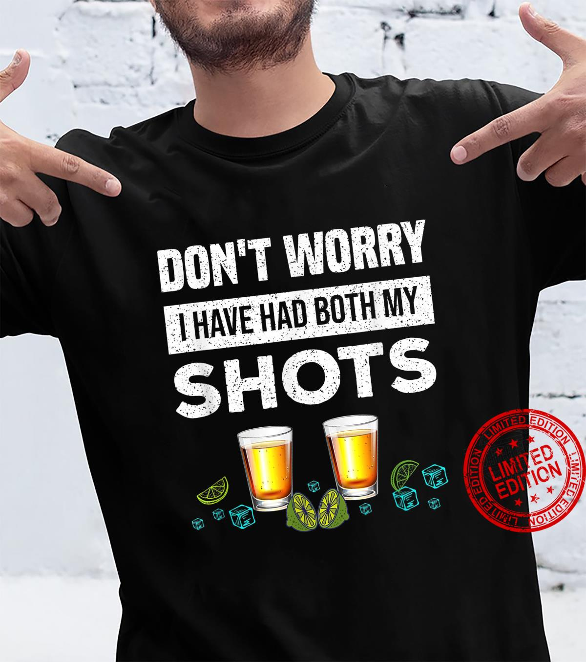 Don't worry I've had both my shots Vaccination Tequila Shirt