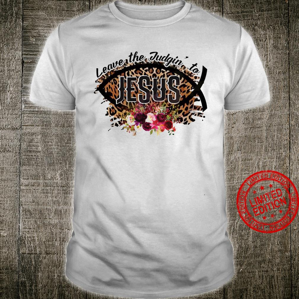 Leave The Judgin To Jesus Shirt