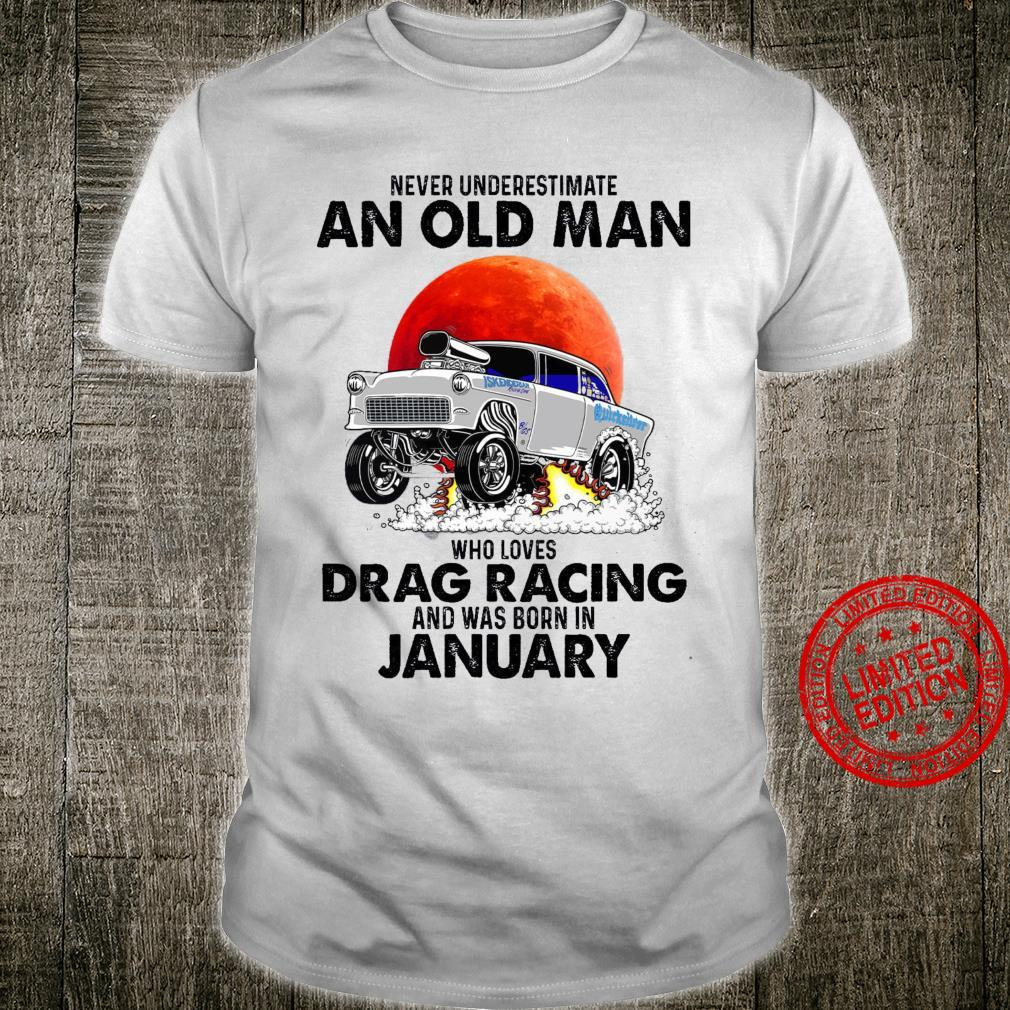 Never Underestimate An Old Man Who Loves Drag Racing And Was Born In January Shirt