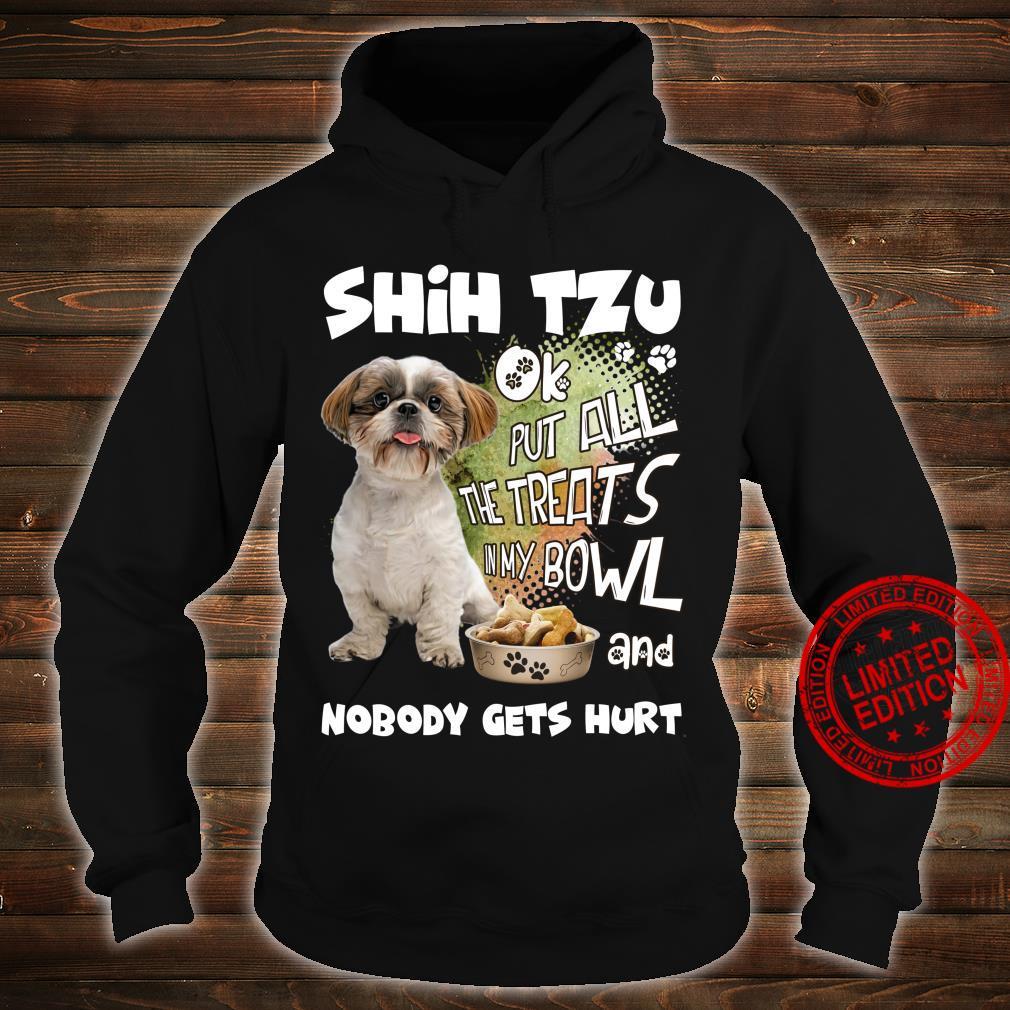 Shih Tzu Ok Put All The Treats In My Bowl And Nobody Gets Hurt Shirt hoodie