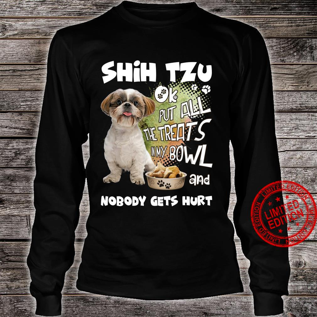 Shih Tzu Ok Put All The Treats In My Bowl And Nobody Gets Hurt Shirt long sleeved