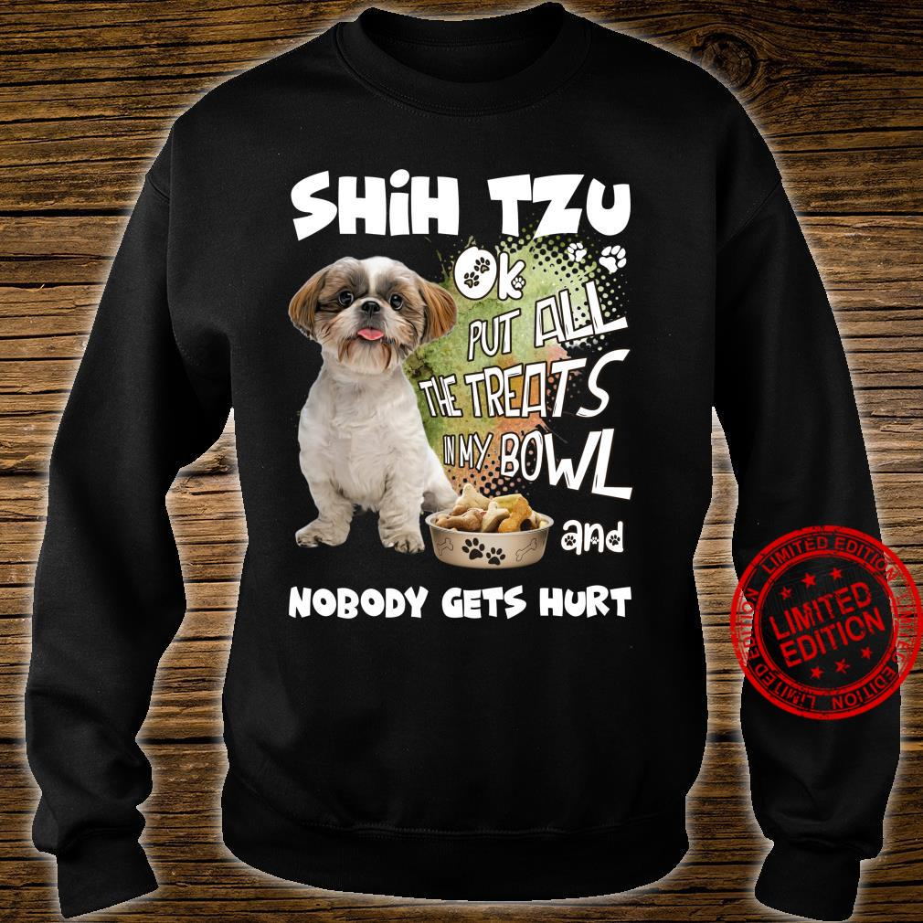 Shih Tzu Ok Put All The Treats In My Bowl And Nobody Gets Hurt Shirt sweater