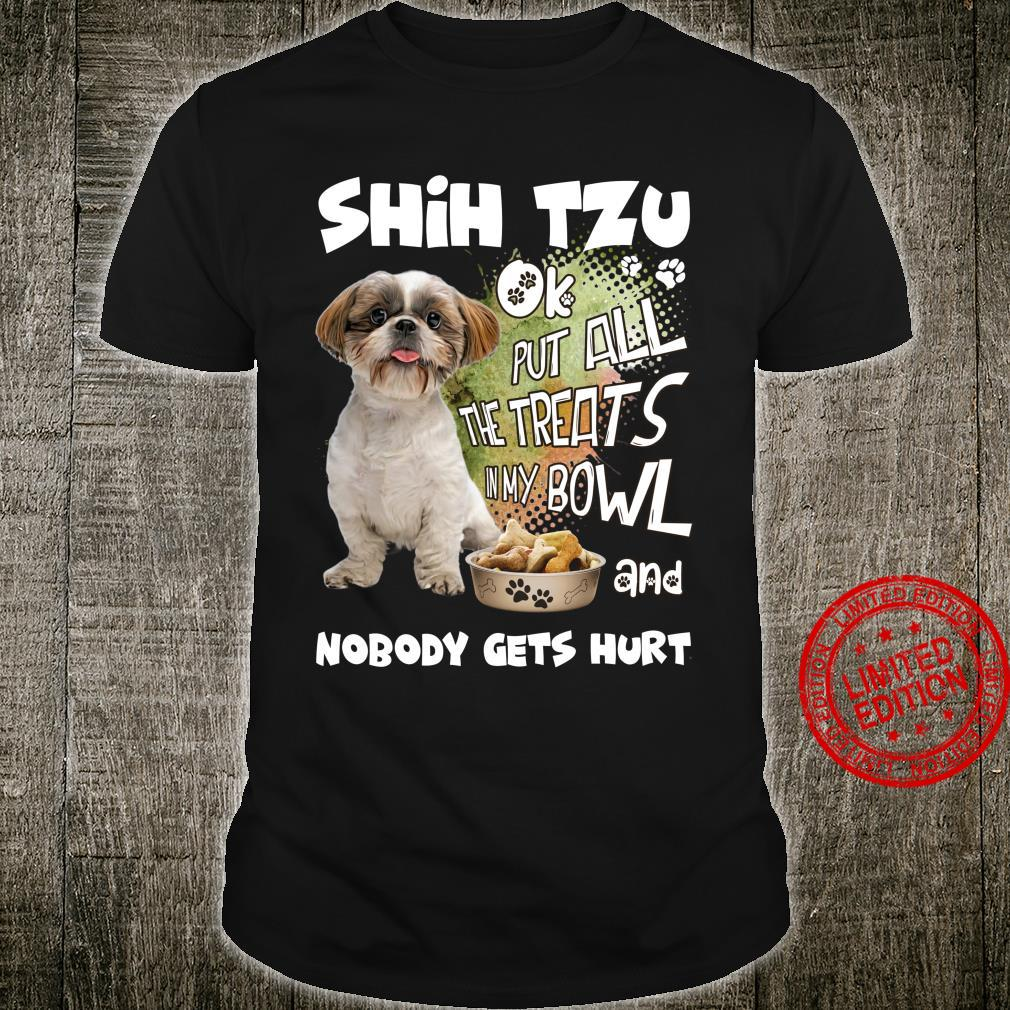 Shih Tzu Ok Put All The Treats In My Bowl And Nobody Gets Hurt Shirt
