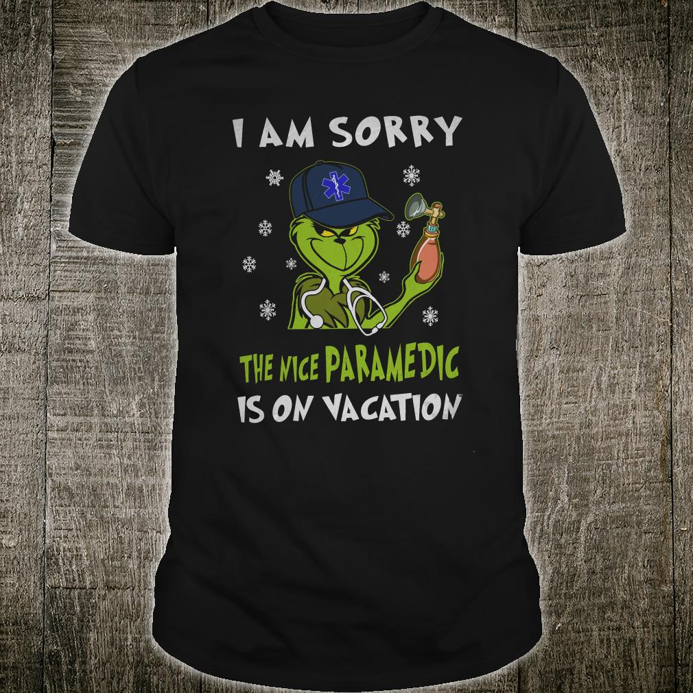 Grinch i'm sorry the nice paramedic is on vacation shirt