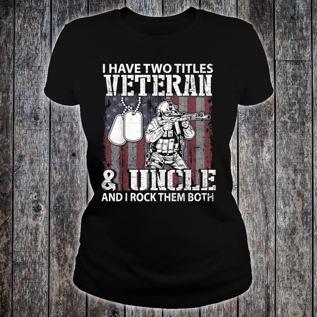 I Have Two Tittles Veteran & Uncle And I Rock Them Both Shirt ladies tee