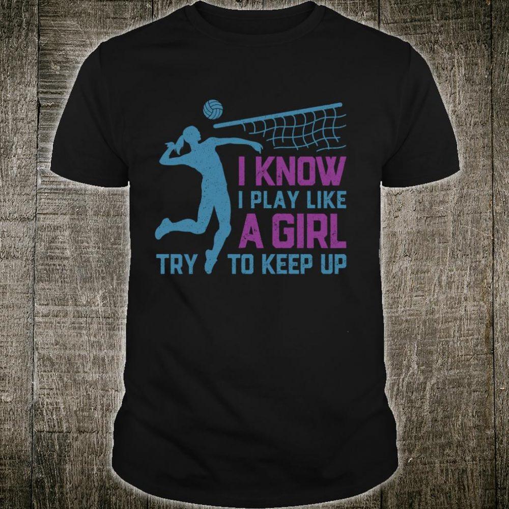 I Know I Play Like A Girl Volleyball Keep Up Shirt