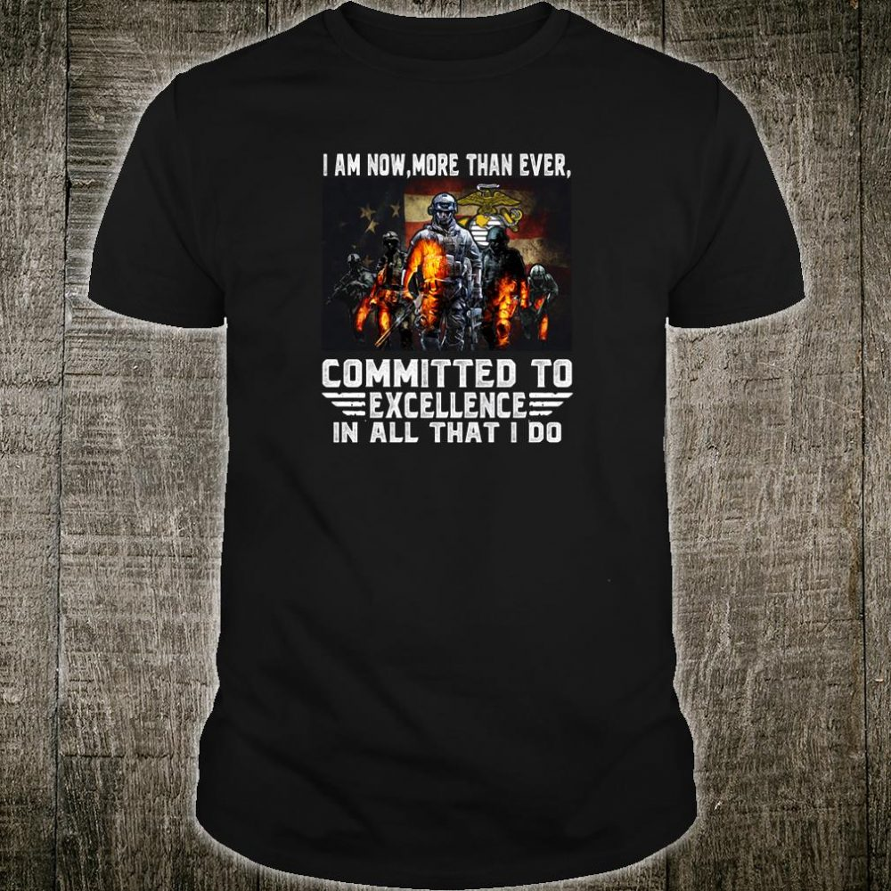I am now more than ever committed to excellence in all that i do shirt