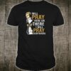 I will pray here or there i will pray everywhere shirt