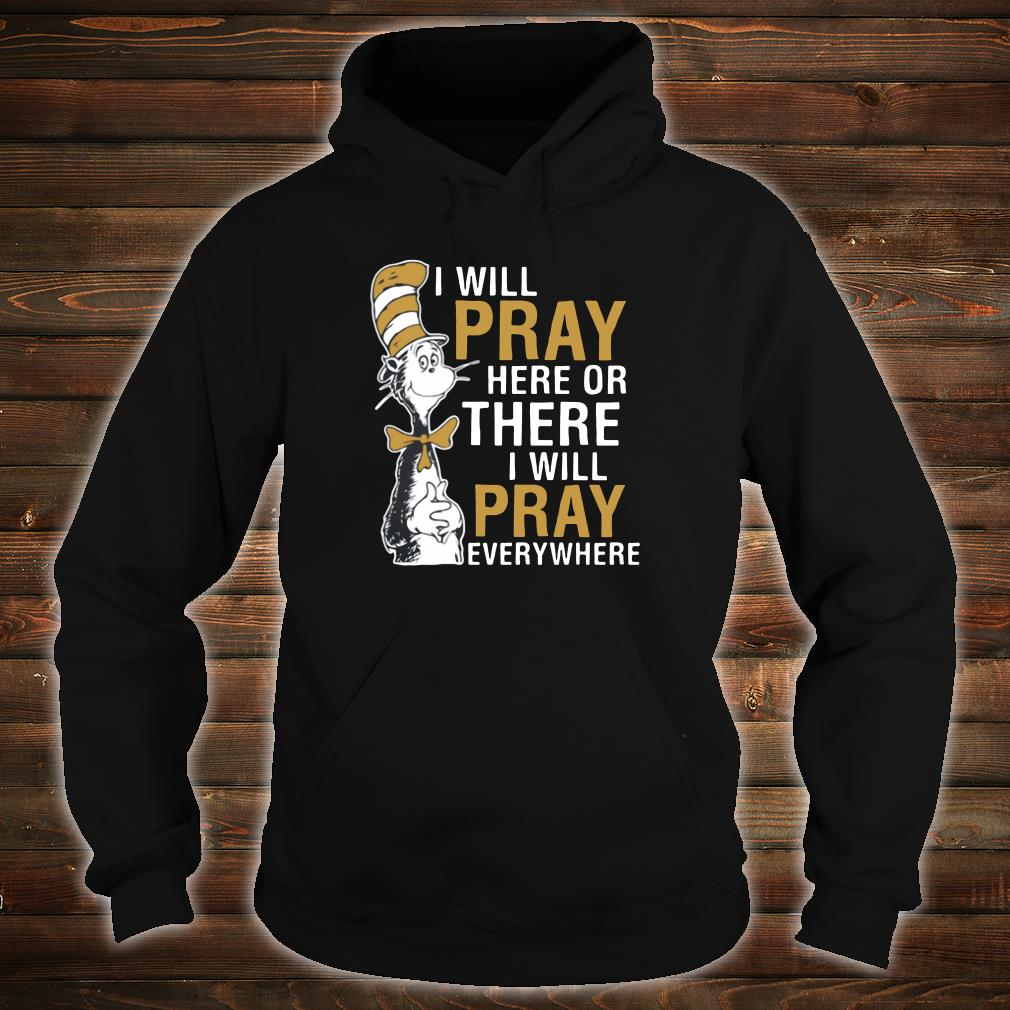I will pray here or there i will pray everywhere shirt hoodie