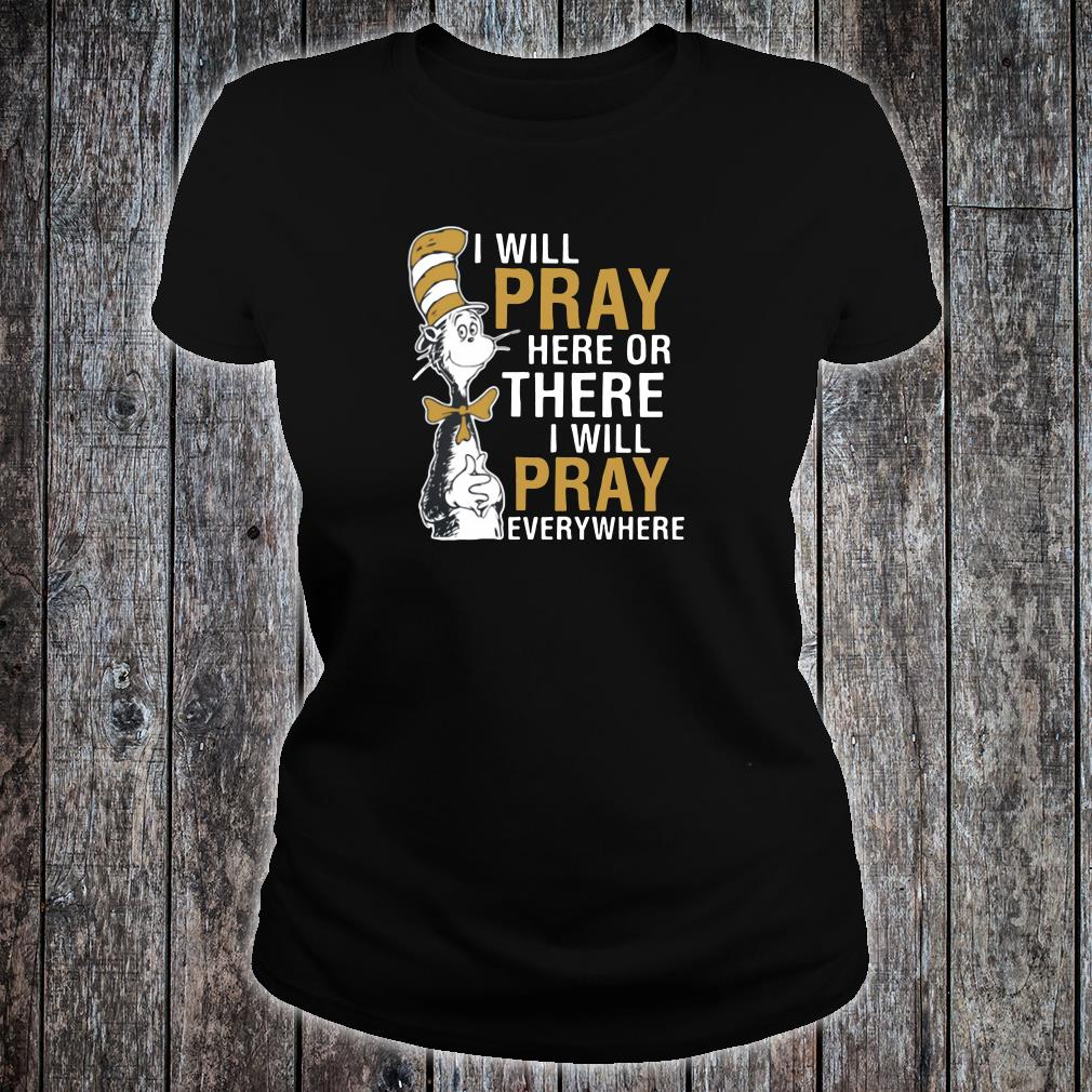 I will pray here or there i will pray everywhere shirt ladies tee