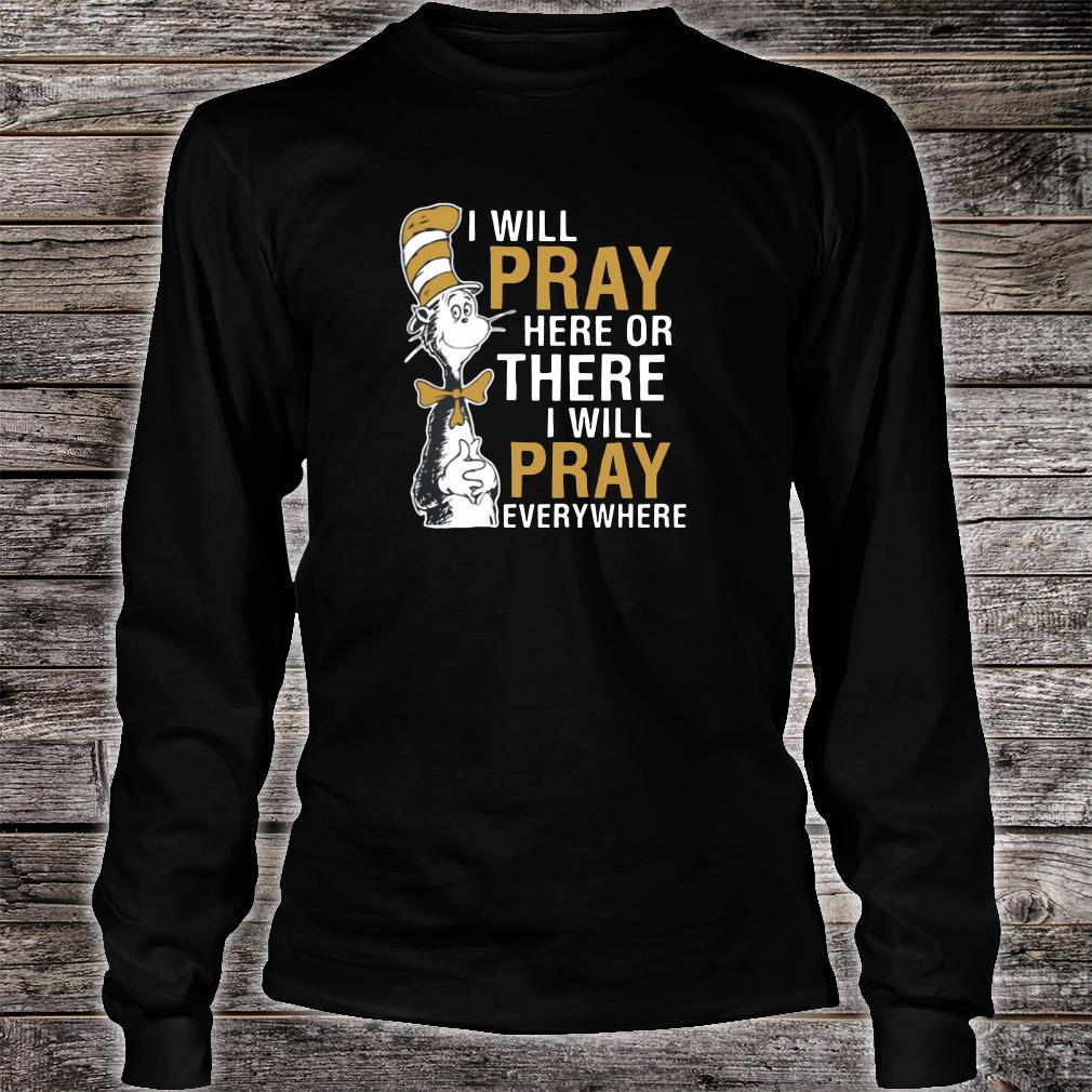 I will pray here or there i will pray everywhere shirt long sleeved