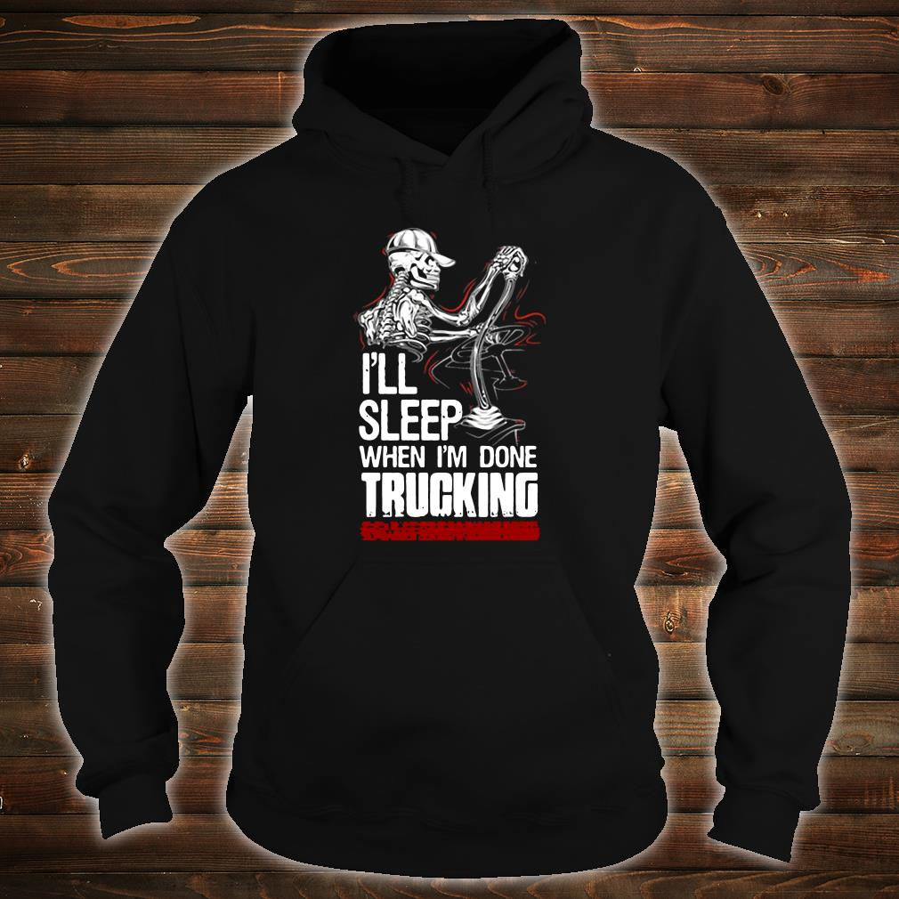 I'll sleep when i'm done trucking shirt hoodie
