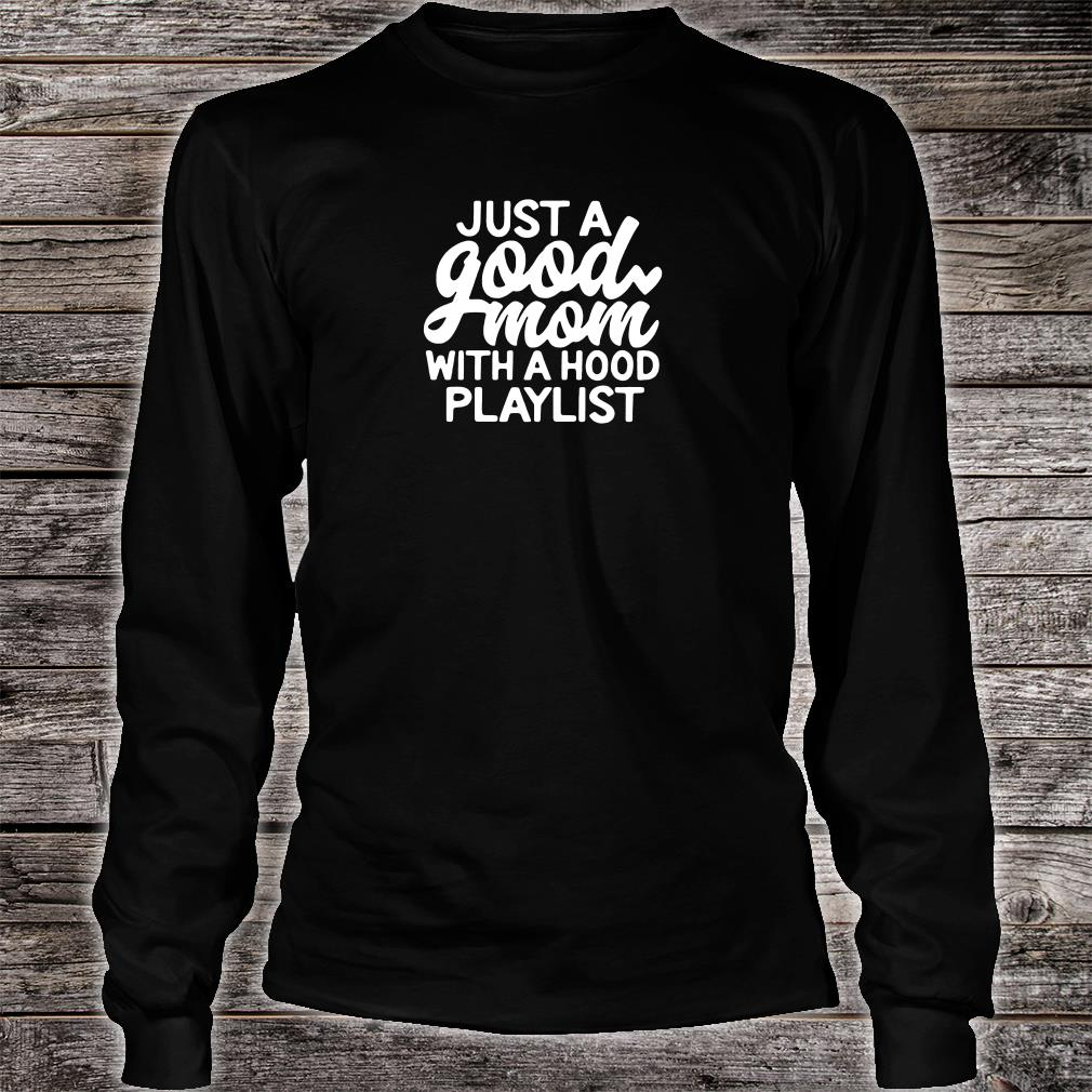 Just a good mom with a hood playlist shirt long sleeved