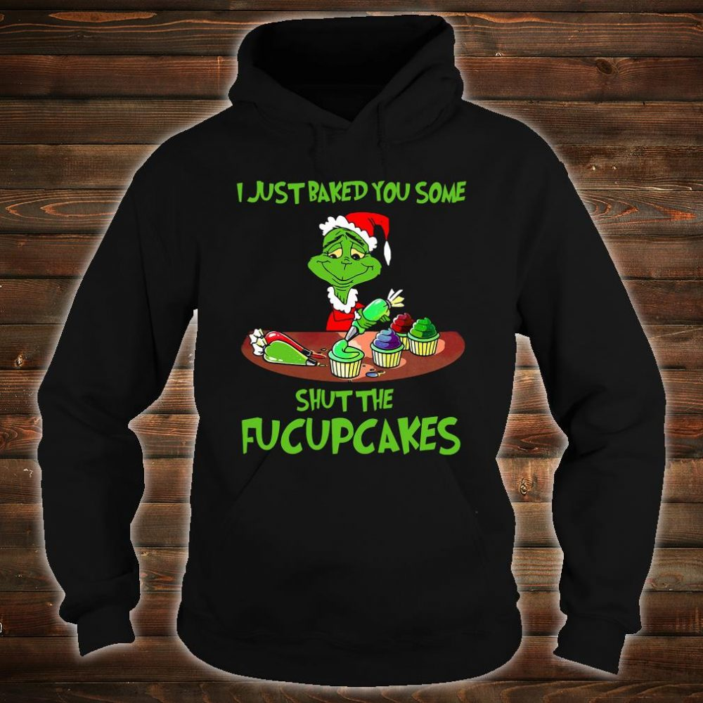 Just baked you some shut the fucupcakes shirt hoodie