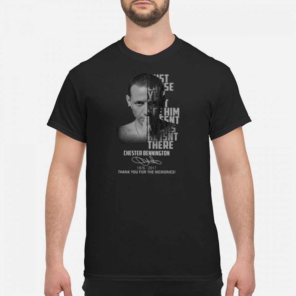 Just cause you can't see him goesnt means he isnt there Chester Bennington shirt