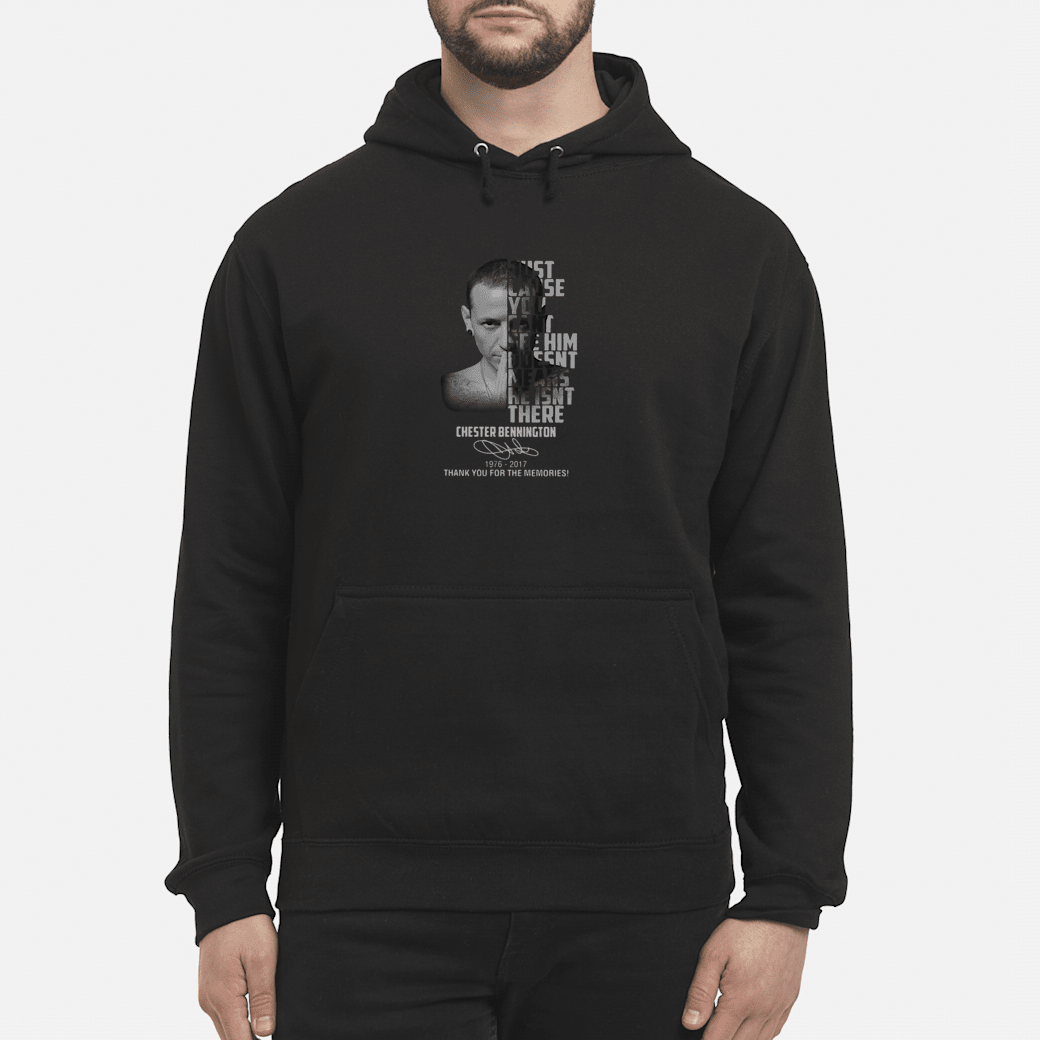 Just cause you can't see him goesnt means he isnt there Chester Bennington shirt hoodie