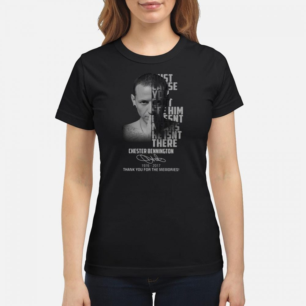 Just cause you can't see him goesnt means he isnt there Chester Bennington shirt ladies tee