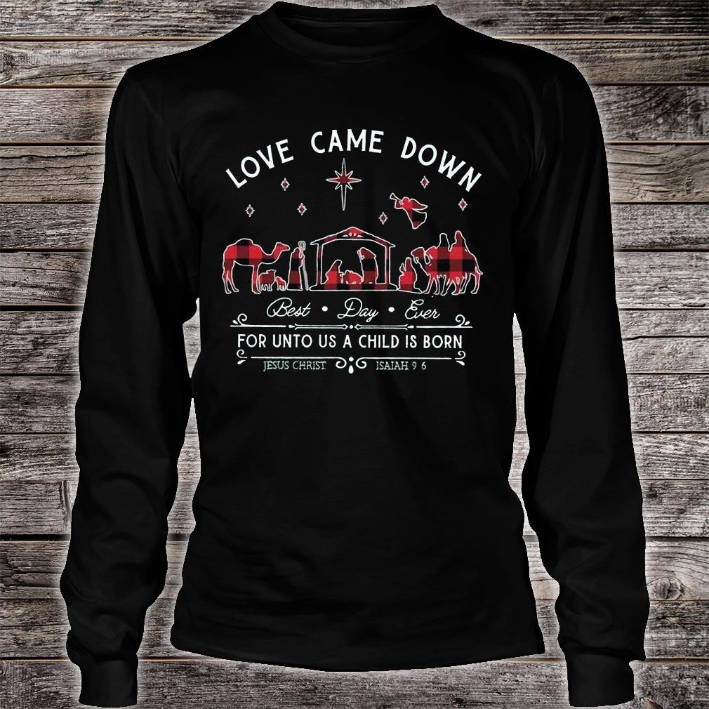 Love came down best day ever for unto us a child is born shirt Long sleeved
