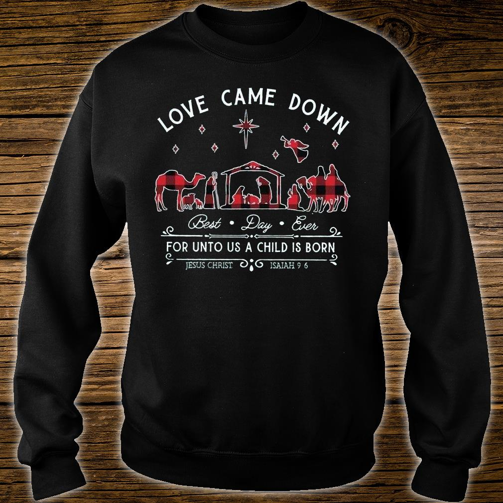 Love came down best day ever for unto us a child is born shirt sweater