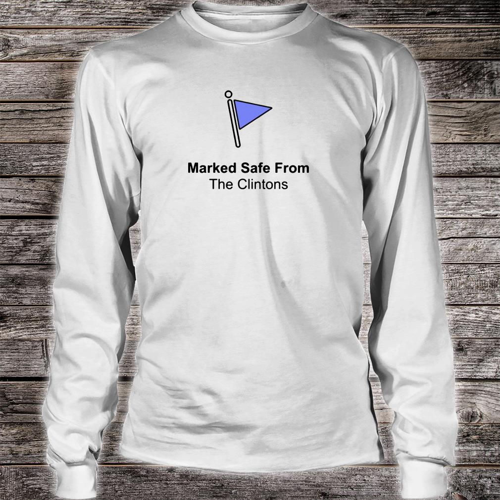 Marked safe from the Clintons shirt long sleeved