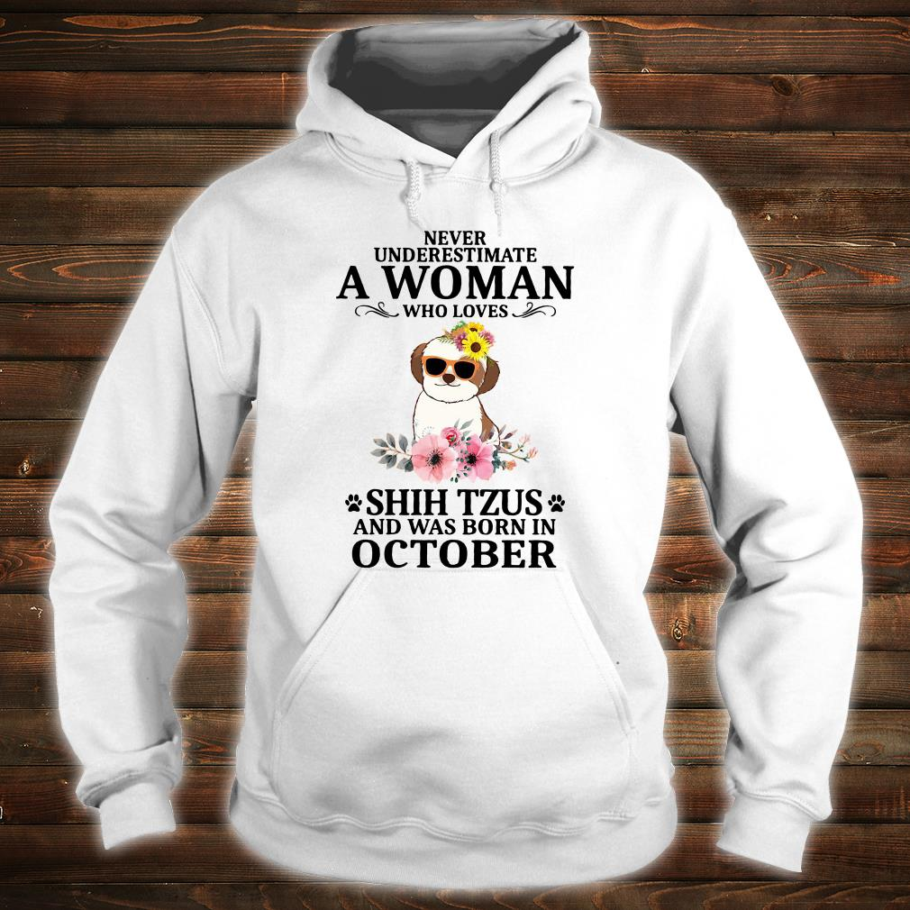 Never underestimate a woman who loves shih tzus and was born in october shirt hoodie