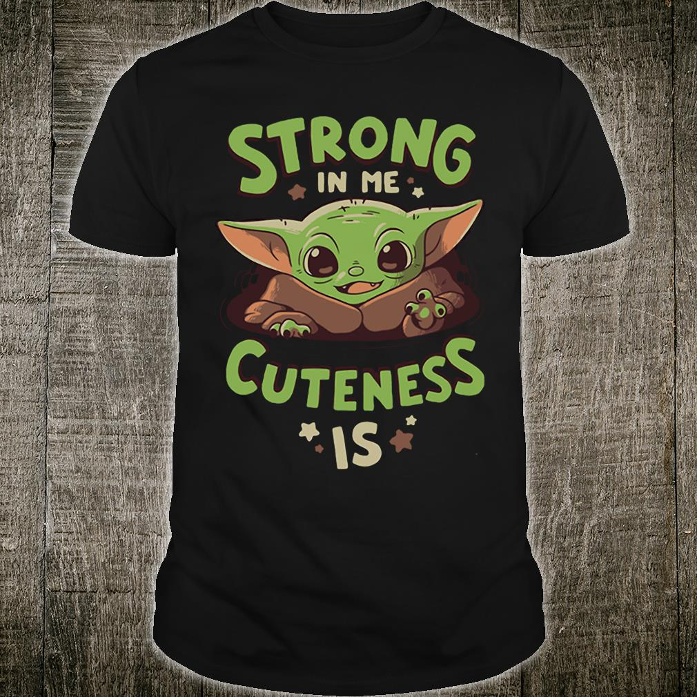 Strong in me cuteness is shirt