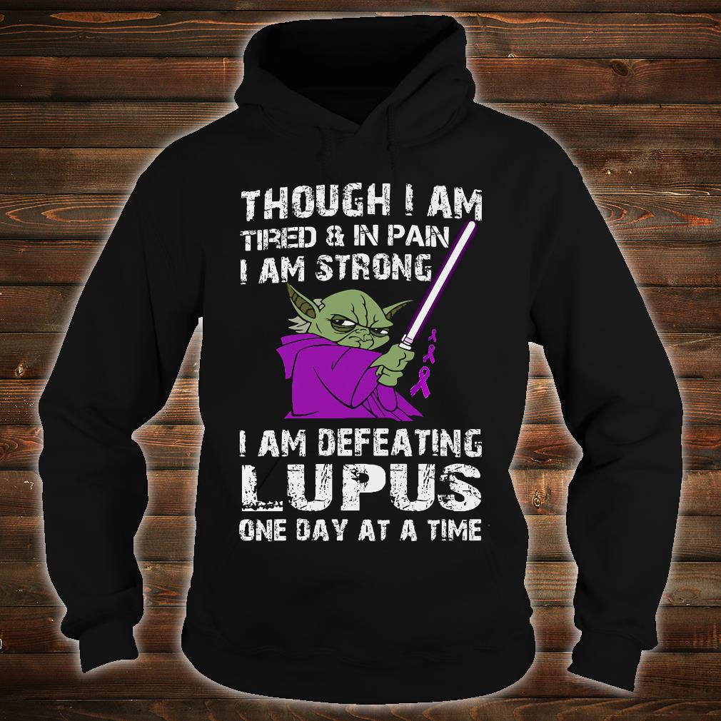 Though i am tired & in pain i am strong i am defeating lupus one day at a time shirt hoodie