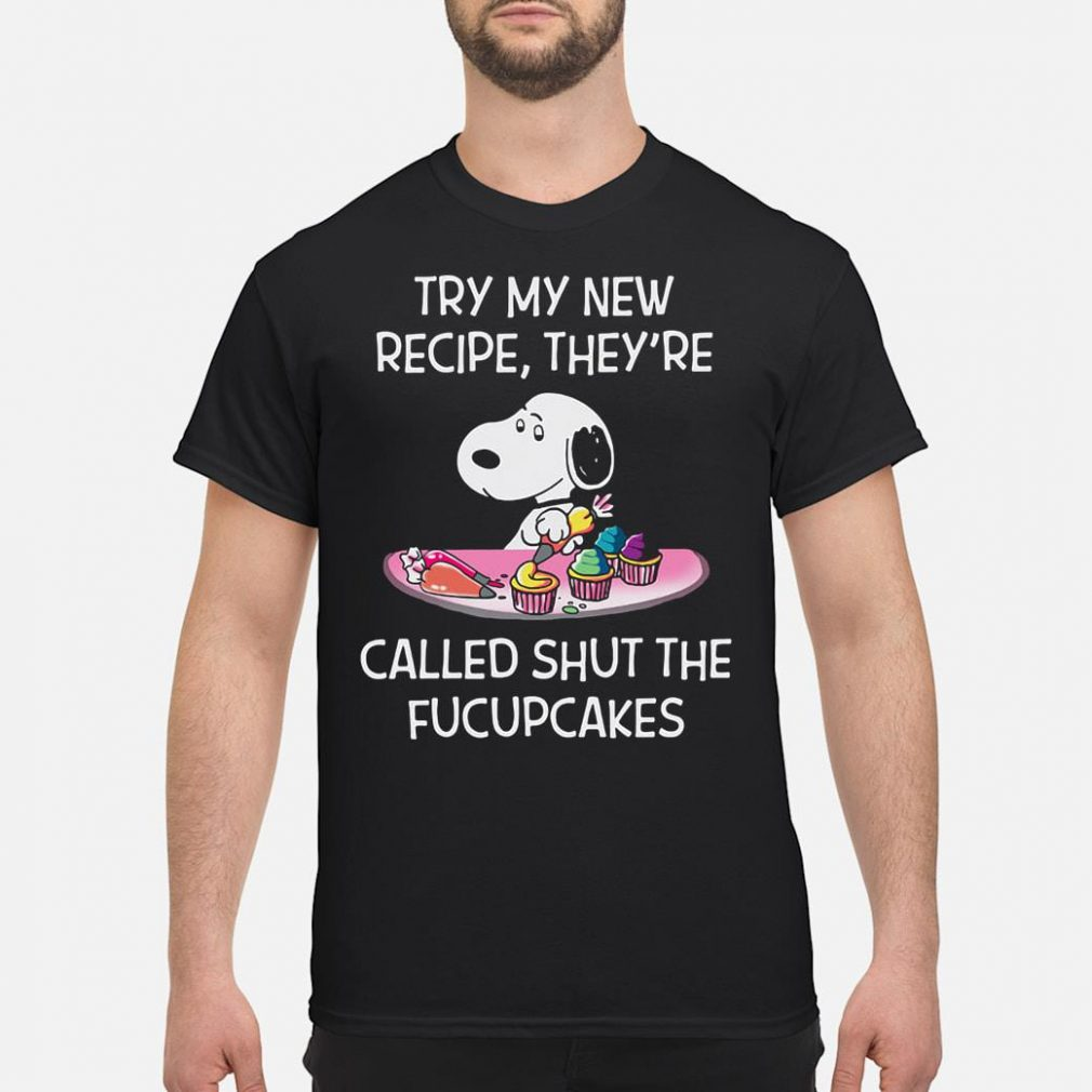 Try my new recipe they're called shut the fucupcakes shirt